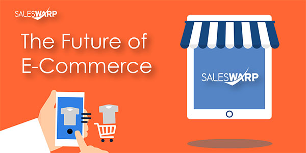 E-Commerce - SalesWarp - Future of E-Commerce